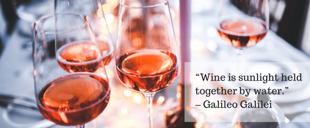 """Wine is sunlight held together by water."" – Galileo Galilei"